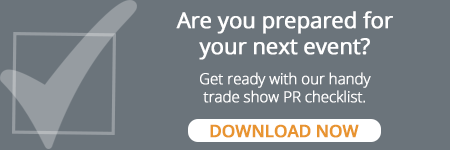 Download our trade show PR checklist to get ready for your next event.